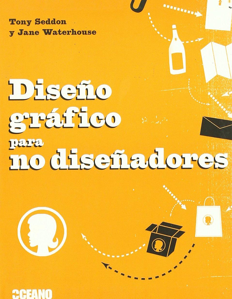 Diseño gráfico para no diseñadores: Herramientas y proyectos para aficionados al diseño