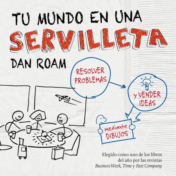 Tu mundo en una servilleta: Resolver problemas y vender ideas mediante dibujos