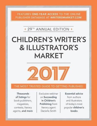 Children's Writer's & Illustrator's Market 2017: The Most Trusted Guide to Getting Published