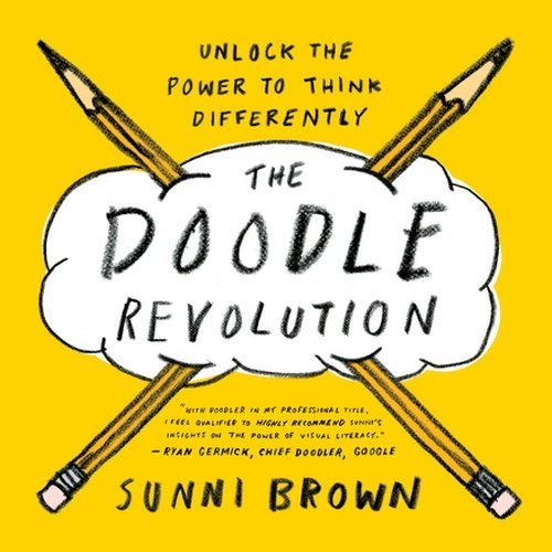 The Doodle Revolution. Unlock The Power To Think Differently