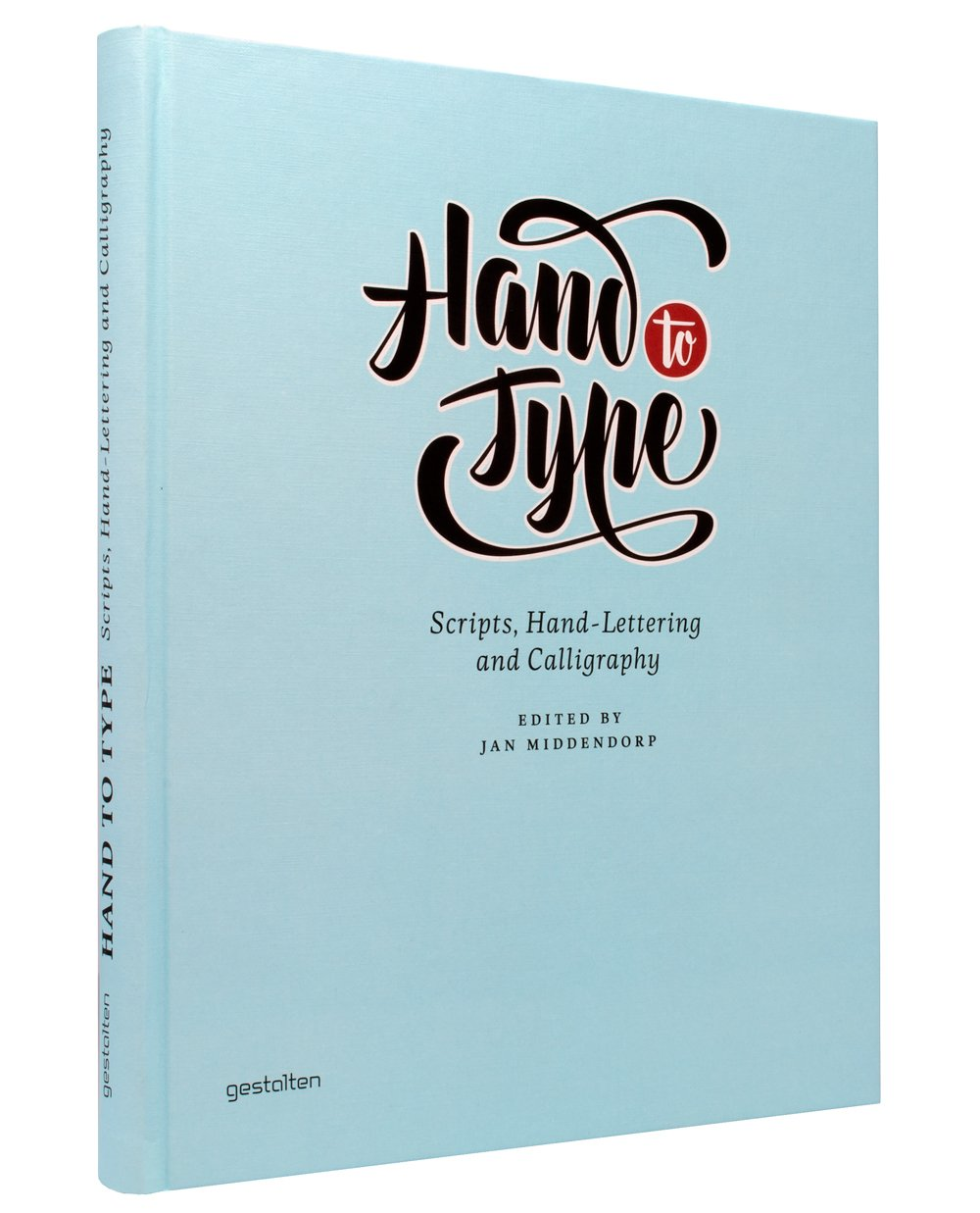 Hand to type : Scripts, Hand-Lettering and Calligraphy