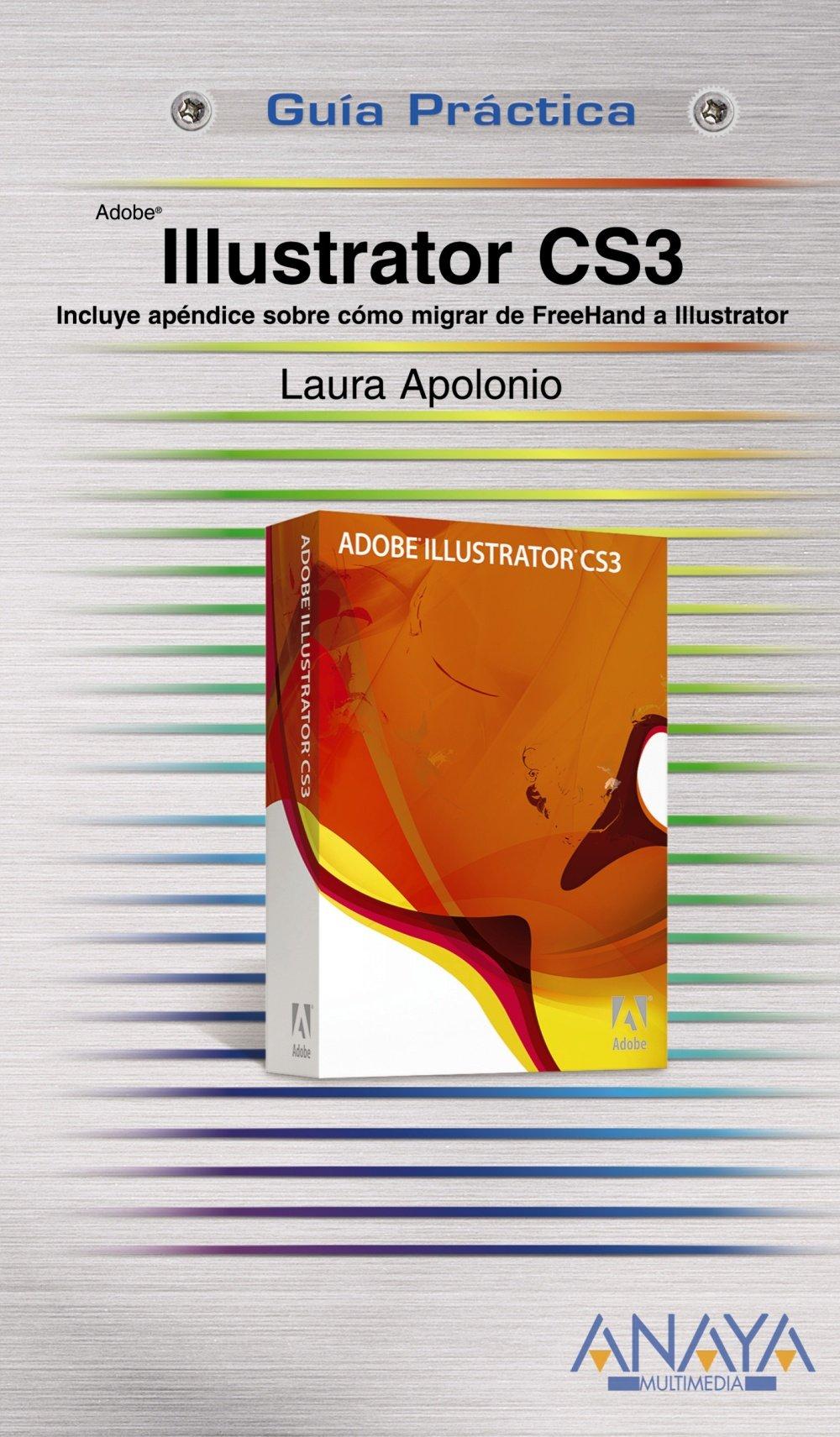 Illustrator CS3. Incluye apéndice sobre cómo migrar de FreeHand a Illustrator (Guías Prácticas)